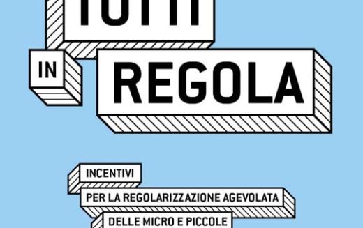 TUTTI IN REGOLA: incentivi per la regolarizzazione agevolata delle micro e piccole imprese